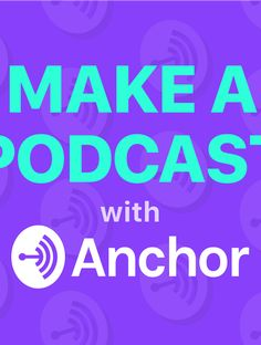 One Touch Podcast Publishing from Anchor: The easiest way to make a podcast from your phone