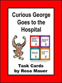 Curious George Goes to the Hospital by Margret Rey and H. A. Rey: Receive 46 true or false task cards in two sizes  and in a printable worksheet format. A response form for students and answers for the teacher are provided.