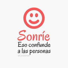 Sonrie Eso confunde a las personas...