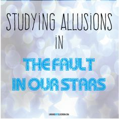 The Fault in our Stars lesson plans - specific ways to teach allusions.
