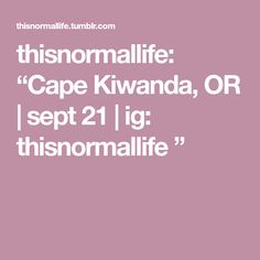 "thisnormallife: ""Cape Kiwanda, OR   sept 21   ig: thisnormallife """