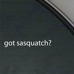 Got Sasquatch? Decal Bigfoot Yetti Window Sticker