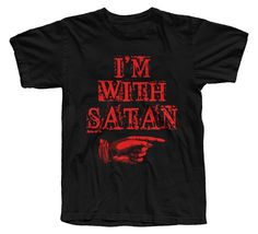 New tee! I'm With Satan!