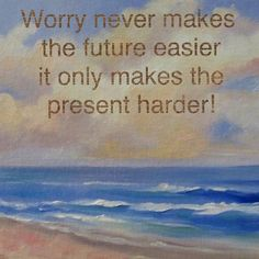 I heard this on the radio this morning and thought it was right on!! #future #present #worry #sahm #success #failure #relax #peace #passion #ValerieJTaylor #TheTayloredLife