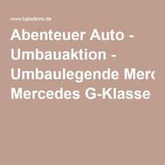 Abenteuer Auto - Umbauaktion - Umbaulegende Mercedes G-Klasse