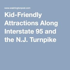 Kid-Friendly Attractions Along Interstate 95 and the N.J. Turnpike