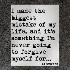 """I made the biggest mistake of my life, and it's something I'm never going to forgive myself for. I can't stop crying. I hate myself. I have a stuffed animal I keep dressing up in the onesie I was given at a Women's Care Center when I got my pregnancy test. They were so kind there. I now realize abortion is murder, and now I have to live with the fact that I murdered my first child for the rest of my life. I don't want anyone else to ever have to feel this way. If it was illegal I would…"