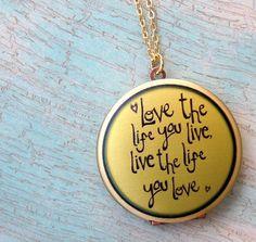 Love the Life you Live, Live the Life you Love Locket @  www.belleblakedesigns.etsy.com