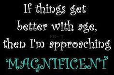 If things get better with age, then I'm approaching magnificent #UnleashAge
