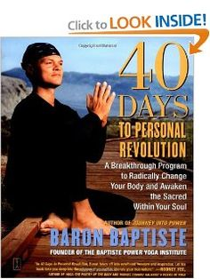 40 Days to Personal Revolution: A Breakthrough Program to Radically Change Your Body and Awaken the Sacred Within Your Soul by Baron Baptiste, I love this book! Date, Baron Baptiste, Power Vinyasa Yoga, Yoga Books, Mind Body Spirit, Finding Peace, Yoga Meditation, Yoga Inspiration, Have Time