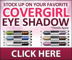 Free gift - stock up on your favorite CoverGirl   eye shadow.