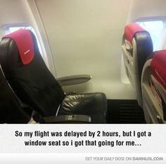 My Flight was Delayed by 2 Hours, But I got a Window seat...