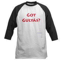 Got Gulyas Baseball Jersey  Hungarian for goulash :)