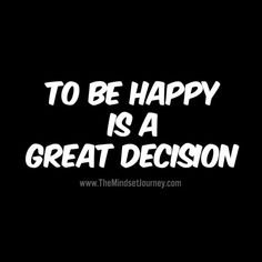 To be happy is a great decision. Always and forever - happy and satisfied with where I am and eager for more awesomeness 🤗 knowing that the better I am feeling the better stuff/relationships I get to experience 😍 Words Of Wisdom Quotes, Encouragement Quotes, Bible Quotes, Wise Words, Quotes To Live By, Positive Vibes, Positive Quotes, Motivational Quotes, Inspirational Quotes