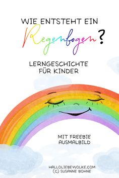 How is a rainbow created? Sonne and Mr. Regen - and they both can explain it very well. A learning story for children in kindergarten, kindergarten, preschool and elementar Learning Stories, Stories For Kids, Kindergarten Architecture, Rainbow Learning, Hello Dear, Elementary Schools, Primary Education, Decir No, Coloring Pages