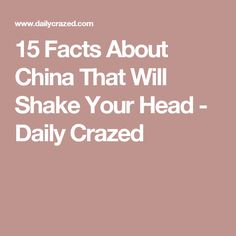 15 Facts About China That Will Shake Your Head