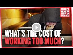 What's The Cost of Working Too Much?