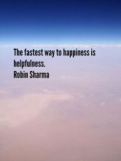 The fastest way to happiness is helpfulness. Robin Sharma, Favorite Quotes, Best Quotes, Funny Quotes, Motivational Quotes, Positive Vibes, Positive Quotes, You Say It Best, Life Is What Happens