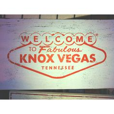 """I have called Knoxville """"Knox Vegas"""" for many years!!! Love it!!"""