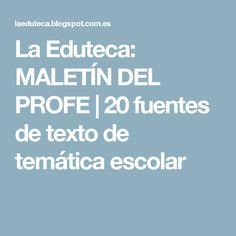 La Eduteca: MALETÍN DEL PROFE | 20 fuentes de texto de temática escolar