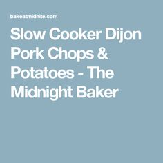 Slow Cooker Dijon Pork Chops & Potatoes - The Midnight Baker
