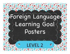 Sixty-Three 8 1/2 x 11 Posters that each feature a learning goal for Level 2 language learners.  These learning goals align with the ACTFL goals for Novice-Mid learners and are written in student-friendly language that will help you focus the learning in your classroom.These are perfect for bulletin boards, showcases, borders, or to post.