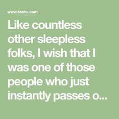 """Like countless other sleepless folks, I wish that I was one of those people who just instantly passes out the second that their head hits the pillow. But every night, I just find myself asking, """"How can I fall asleep faster?"""" I guess you could say I'…"""