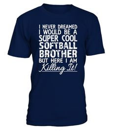 I Never Dreamed I Would Be a Softball BROTHER T-Shirt TSHIRT  Funny womens cat T-shirt, Best womens cat T-shirt