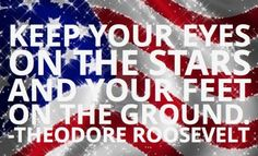 Keep your eyes on the stars and your feet on the ground. - Teddy Roosevelt #wisdom #onlinecolleges