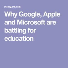 Why Google, Apple and Microsoft are battling for education