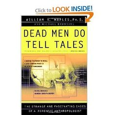 Dead Men Do Tell Tales: The Strange and Fascinating Cases of a Forensic Anthropologist- WIlliam R. Maples and Michael Browning