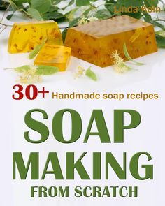 FREE ebook: Soap Making From Scratch: 30+ Handmade Soap Recipes and Tips. A Complete Beginner's Guide to Handmade Soaps (A Soap Making Book)
