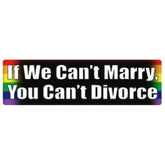 $12.59 If We Can't Marry, You Can't Divorce - Rainbow Pride LGBT Gay and Lesbian Rights Sticker