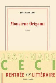 Jean-Marc Ceci. Monsieur Origami. Rentrée littéraire Gallimard Roman - Rentrée…