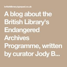 A blog about the British Library's Endangered Archives Programme, written by curator Jody Butterworth