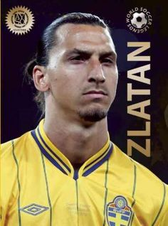 World Soccer Legends Everything you need to know about most exciting clubs and the best players on the planet. Zlatan Learn all about Zlatan from his childhood in an immigrant neighborhood of Malmo, S