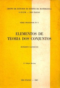 CASTRUCCI, Benedito. Elementos de teoria dos conjuntos. Grupo de estudos do ensino da matemática. 3 ed. rev. São Paulo: GEEM, 1967. 128 p. (Série Professor, 3 (GEEM)). Inclui bibliografia; il. tab. quad.; 24x17x1cm.  Palavras-chave: TEORIA DE CONJUNTOS; LOGICA MATEMATICA.  CDU 510.22 / C355e / 3 ed. rev. / 1967