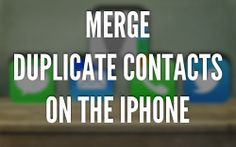 How to Merge Duplicate Contacts on Your iPhone