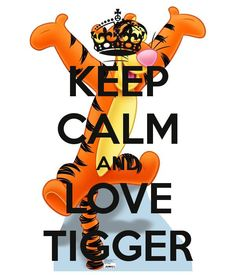 KEEP CALM AND LOVE TIGGER. Another original poster design created with the Keep Calm-o-matic. Buy this design or create your own original Keep Calm design now. Tigger Winnie The Pooh, Winnie The Pooh Quotes, Winnie The Pooh Friends, Pooh Bear, Eeyore, Disney Love, Disney Art, Calm Quotes, Cute Little Things