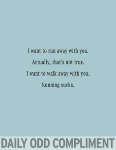 I want to run away with you...