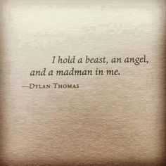 i hold a beast, an angel, and a madman in me ~ dylan thomas #bipolar