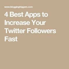 4 Best Apps to Increase Your Twitter Followers Fast