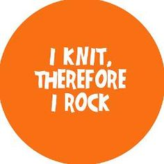 I Knit, Therefore I Rock!