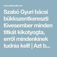 Szabó Gyuri bácsi bükkszentkereszti füvesember minden titkát kikotyogta, erről mindenkinek tudnia kell! | Azt beszélik Minden, Health, Workout, Salud, Health Care, Work Outs, Healthy