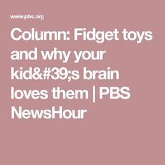 bc46f17a922a28 Column  Fidget toys and why your kid s brain loves them