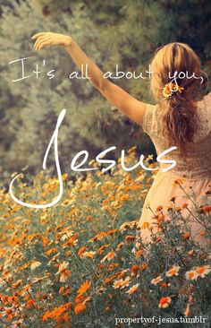 Its all about you, Jesus!