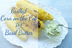 Less-Than-Perfect Life of Bliss: Grilled Corn on the Cob and Basil Butter