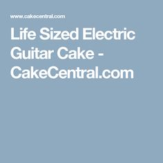 Life Sized Electric Guitar Cake - CakeCentral.com
