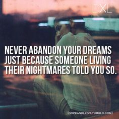 Believe in your dreams because you are the only person who can or cannot make them come true.