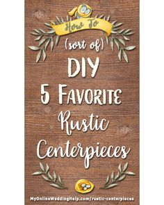 How to DIY rustic wedding centerpieces. Five popular looks that demonstrate eight different rustic techniques--tree slices; painted mason jars, wine bottles, and beer bottles; lanterns; rustic galvanized steel bucket / container; wood planter box (the example one is also the table numbers); baby's breath; and floating candles--and how to put them together without actually having to make everything yourself. There are photos of each, with sources for supplies and some already-made items.